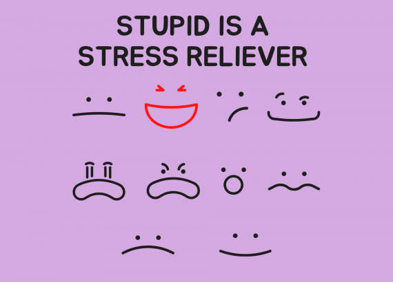 Stupid Is A Stress Reliever
